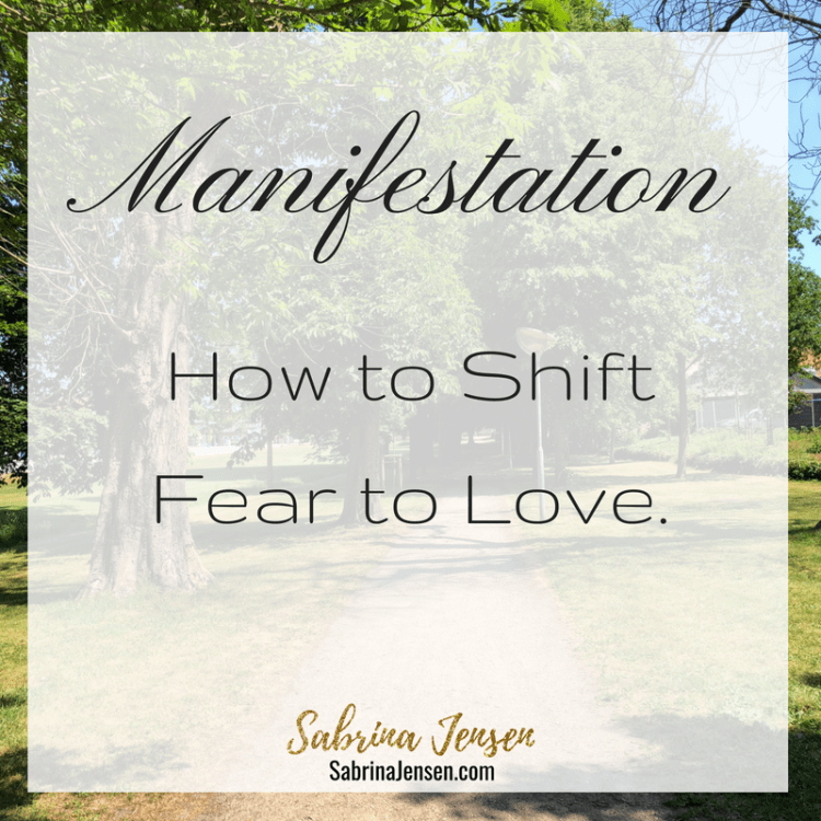 Manifestation: How to Shift Fear to Love.