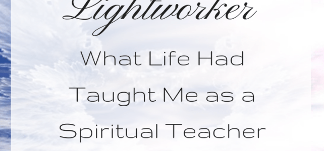 Lightworker: What Life Had Taught Me as a Spiritual Teacher.