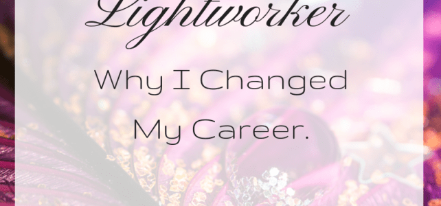 Lightworker: Why I Changed My Career.