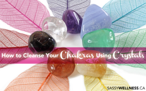 How to Cleanse Your Chakras Using Crystals - Edmonton Reiki