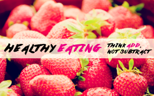 Healthy Eating: Think Add, Not Subtract by Timmie Wanechko - Edmonton Reiki