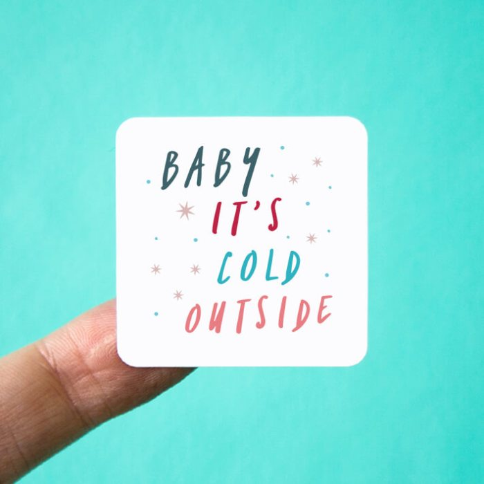 Baby it's Cold Outside Stickers