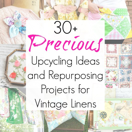 Upcycling projects for vintage linens and vintage tablecloths