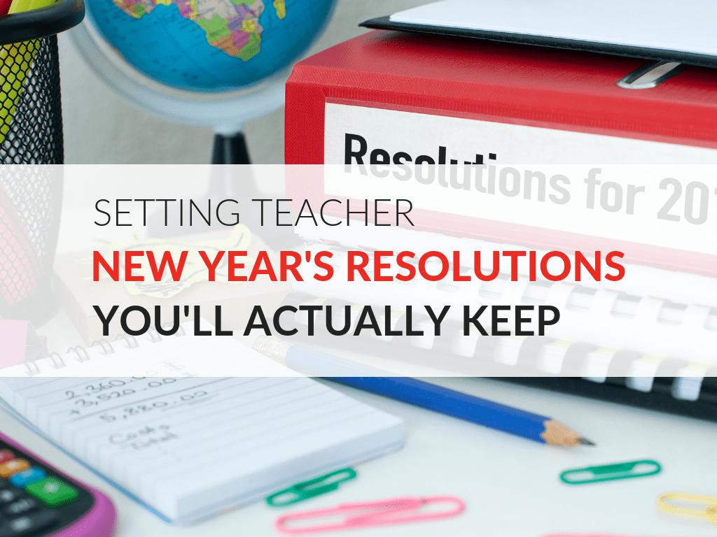 Teacher New Year S Resolutions You Ll Actually Keep Free