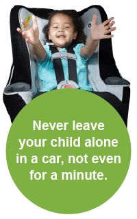 Never leave your child alone in a car.