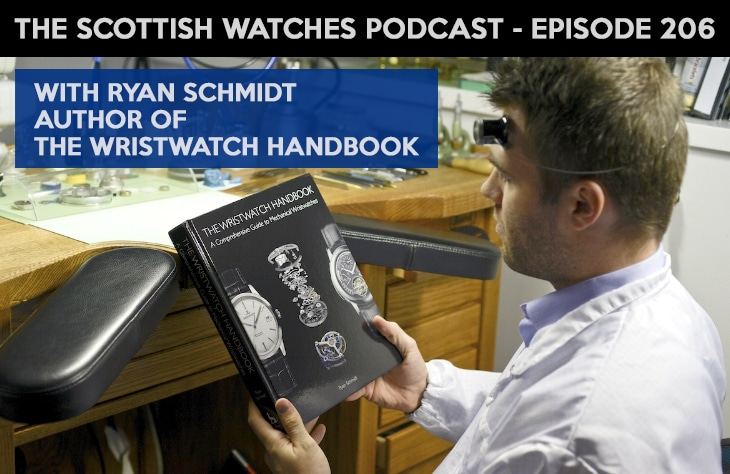 Scottish Watches Podcast #206 : With Ryan Schmidt Author of The Wristwatch Handbook