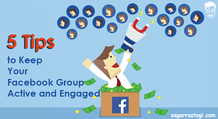 5 tips to keep your facebook group active and engaged by sagar rastogi
