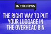 The Right Way To Put Your Luggage In The Overhead Bin - Flight Attendant