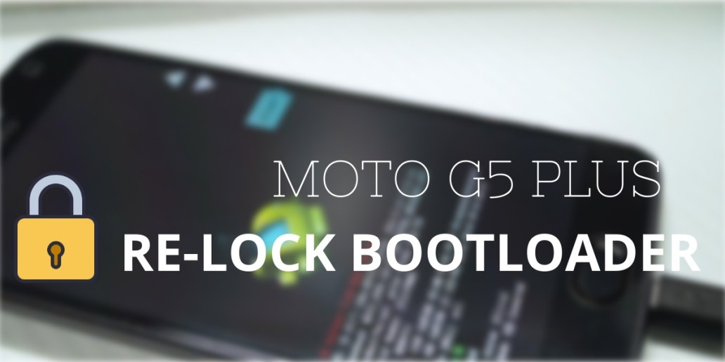 Moto G5 Plus – Install Stock ROM 8.1.0 & Lock Bootloader
