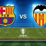 WATCH LIVE : BARCELONA VS VALENCIA (COPA DEL REY)