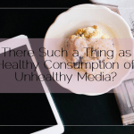 Is There Such a Thing as a Healthy Consumption of Unhealthy Media?