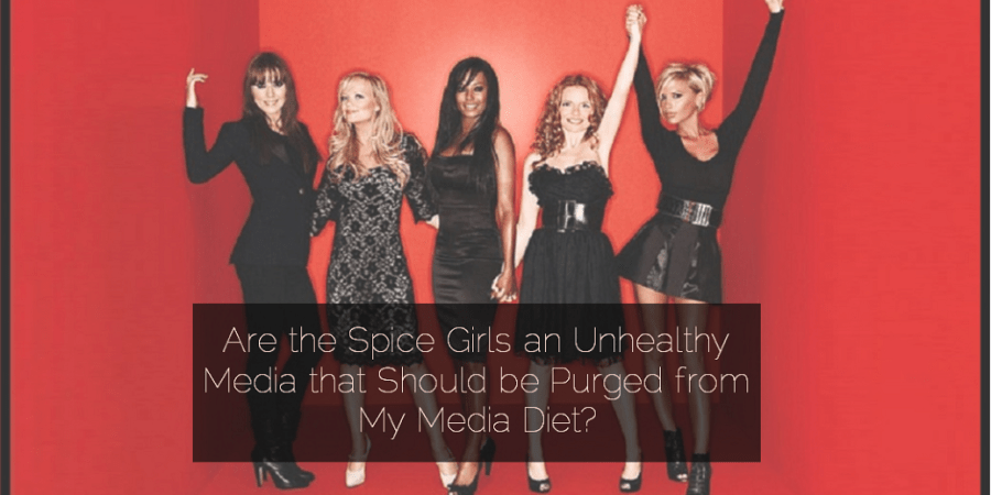 Sahar's Blog 2016 03 29 Are the Spice Girls an Unhealthy Media that Should be Purged from My Media Diet