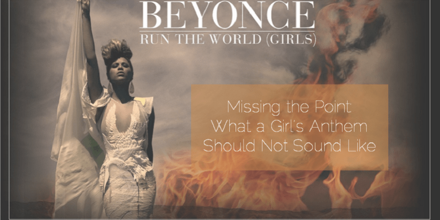 Sahar's Blog 2016 04 19 Missing the Point What a Girl's Anthem Should Not Sound Like Beyoncé