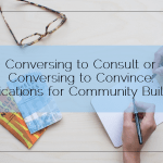 Conversing to Consult or Conversing to Convince: Implications for Community Building
