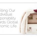 Fulfilling Our Individual Responsibility Towards Global Economic Life