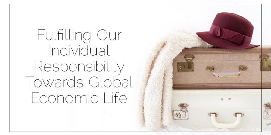 Sahar's Blog 2017 05 30 Fulfilling Our Individual Responsibility Towards Global Economic Life Header