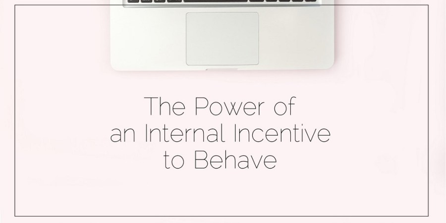 Sahar's Blog 2017 06 02 The Power of an Internal Incentive to Behave Header