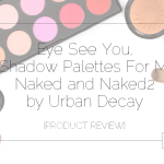 Eye See You, Eye Shadow Palettes For Moms: Naked and Naked2 by Urban Decay