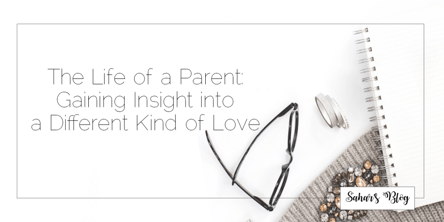 Sahar's Blog 2017 11 24 The Life of a Parent Gaining Insight into a Different Kind of Love Header