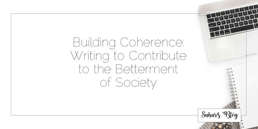 Sahar's Blog Building Coherence Writing as a Tool for the Betterment of Society