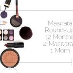 Mascara Round-Up: 12 Months, 4 Mascaras, 1 Mom
