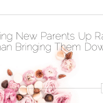 """Bringing New Parents Up Rather Than Bringing Them Down: Achieving the """"Unachievable"""""""