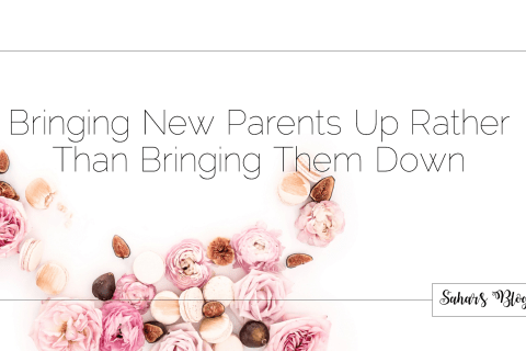 """Bringing New Parents Up Rather Than Bringing Them Down Achieving the """"Unachievable"""""""