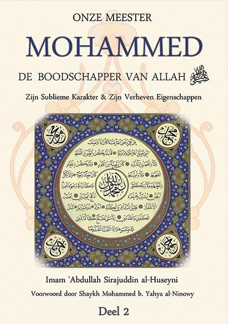 Islamitische boeken Onze Meester Mohammed, de Boodschapper van Allah -vrede en zegeningen zij met hem- Zijn Sublieme Karakter & Zijn Verheven Eigenschappen, Deel 2 Harun Verstaen