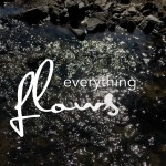 Nix geht – everything flows
