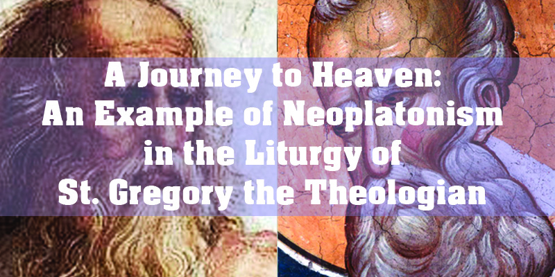 A Journey to Heaven: An Example of Neoplatonism in the Liturgy of St. Gregory the Theologian