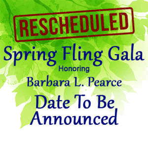 Spring Fling Honoring Barbara L. Pearce Date to be Announced