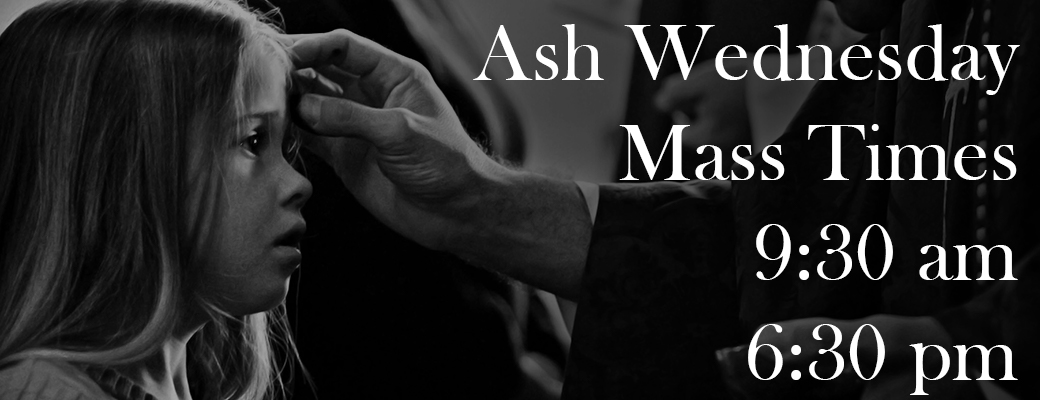 Join us for Ash Wednesday Mass at 9:30 am or 6:30 PM
