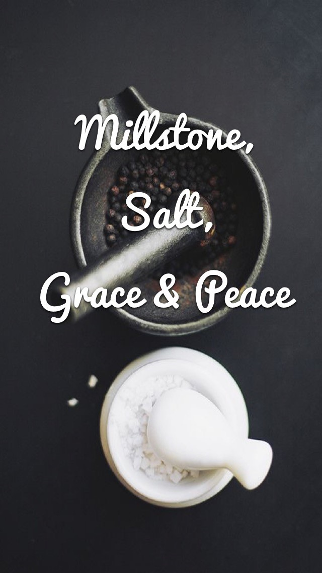 millstone salt grace and peace