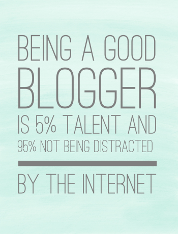 Being a good blogger is 5% talent and 95% not being distracted by the internet