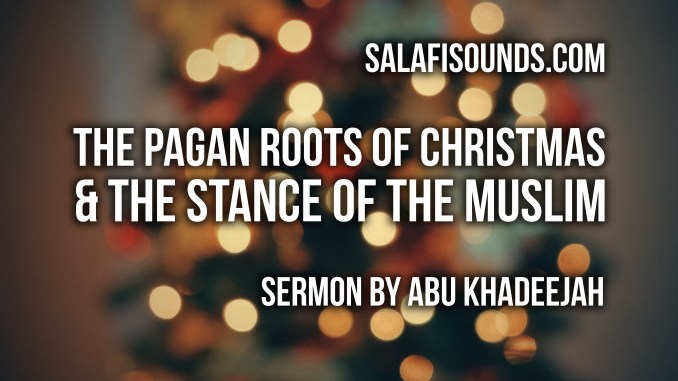 The Pagan Roots Of Christmas The Stance Of The Muslim Khutbah By