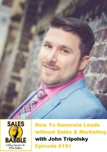 John Tripolsky Sales Babble Advice Generate Leads without Sales and Marketing