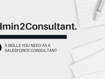 Admin2Consultant – 5 Skills You Need As A Salesforce Consultant