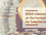 $10bil Milestone on the Horizon for Salesforce