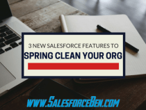 3 New Salesforce Features to Spring Clean Your Org