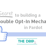 The Secret to Building a Double Opt-In Mechanism in Pardot
