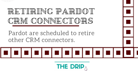 Pardot are scheduled to retire other CRM connectors today