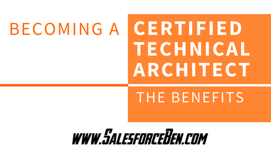 Becoming A Certified Technical Architect The Benefits Salesforce Ben