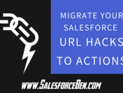 Migrate Your Salesforce URL Hacks to Actions