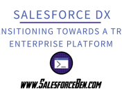 Salesforce DX: Transitioning Towards a truly Enterprise Platform