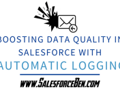 Boosting Data Quality in Salesforce with Automatic Logging