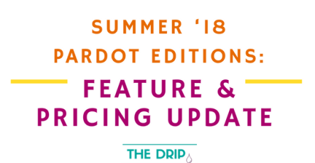 Pardot Editions Update Summer '18: Features and Pricing!