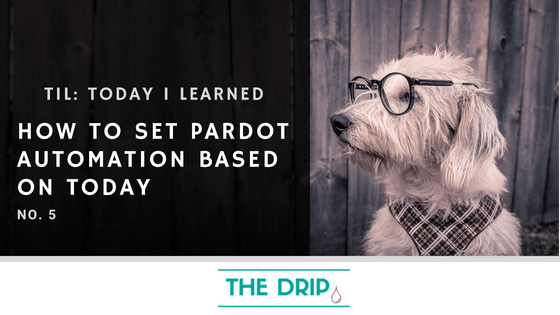 TIL: How to set Pardot Automation based on Today