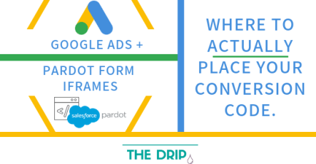 Pardot Forms iframes + Google Ads: where to actually place your Conversion Tracking Code.