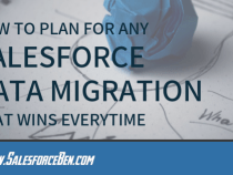 How to Plan for any Salesforce Data Migration that Wins Every time