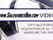 [Video] Top 6 Salesforce Acquisitions of All-time: where are they now?
